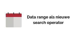 Data range als nieuwe search operator.